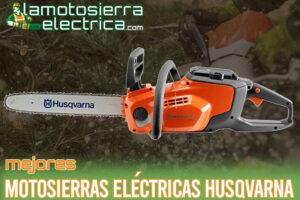 Las mejores motosierras eléctricas Husqvarna del mercado
