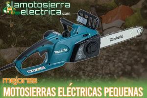 Las mejores motosierras eléctricas pequeñas del mercado